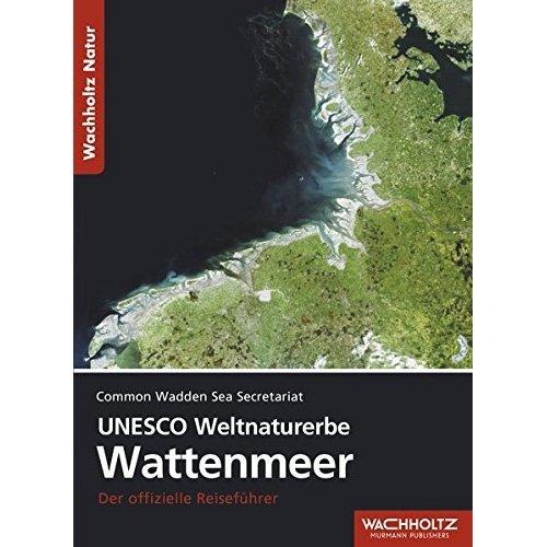 UNESCO-Weltnaturerbe Wattenmeer: Der offizielle Reiseführer