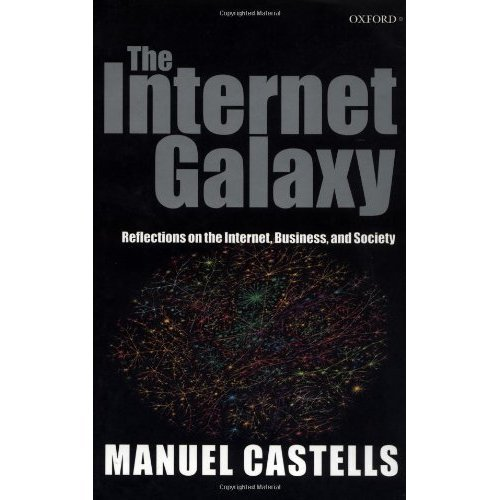 The Internet Galaxy: Reflections on the Internet, Business, and Society (Clarendon Lectures in Management Studies)