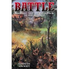 Battle - Normandy 1944: Life and Death in the Heat of Combat