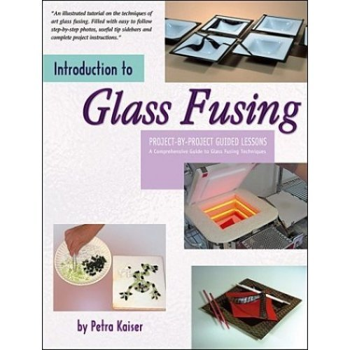 Introduction to Glass Fusing: Project-by-Project Guided Lessons