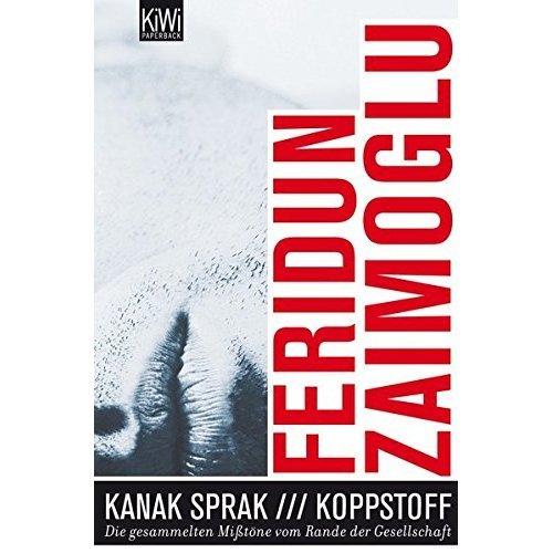 Kanak Sprak + Koppstoff: Die gesammelten Misstöne vom Rande der Gesellschaft