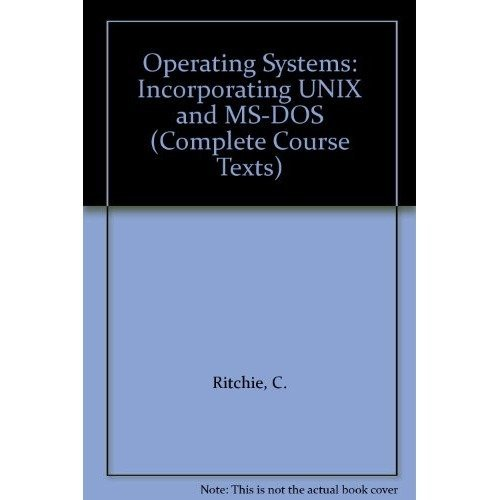 Operating Systems: Incorporating Unix and Ms-dos (complete Course Texts)
