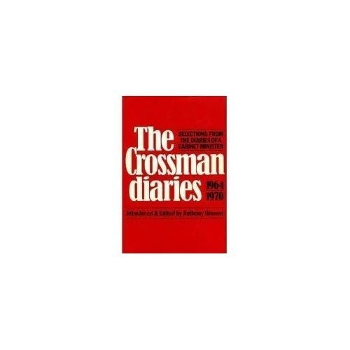 The Crossman diaries: Selections from the diaries of a Cabinet Minister, 1964-1970