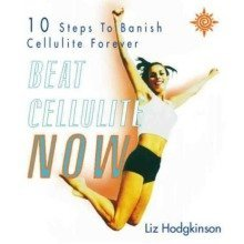 Beat Cellulite Now!: 10 Steps to Banish Cellulite Forever
