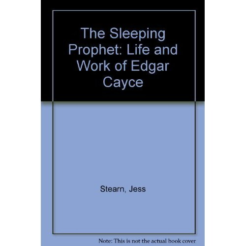 The Sleeping Prophet: Life and Work of Edgar Cayce