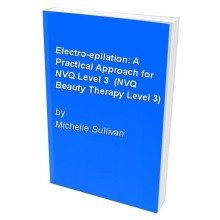 Electro-epilation: a Practical Approach for Nvq Level 3  (nvq Beauty Therapy Level 3)