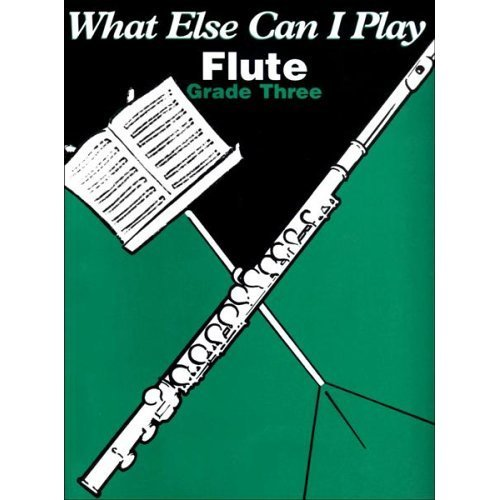 Flute: Grade Three: A Collection of Supplementary Pieces for Young Flautists (What Else Can I Play)