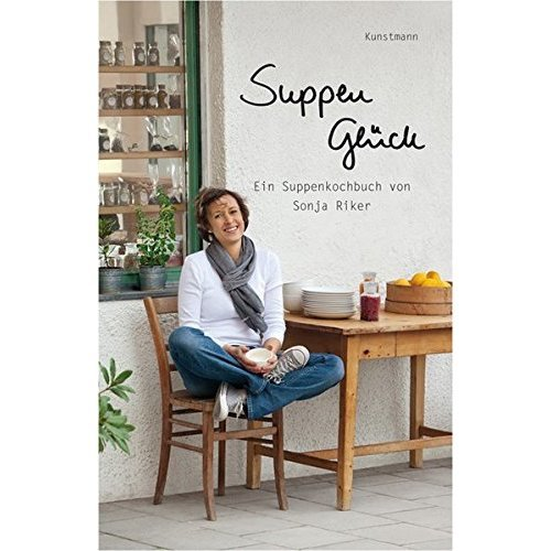 Suppenglück: Ein Suppenkochbuch