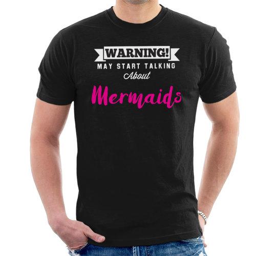 Warning May Start Talking About Mermaids Men's T-Shirt
