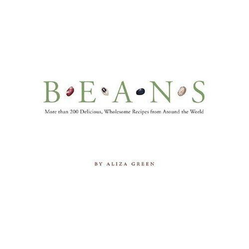 Beans: More than 200 Delicious, Wholesome Recipes from Around the World
