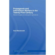 Propaganda and Information Warfare in the Twenty-First Century: Altered Images and Deception Operations (Contemporary Security Studies)
