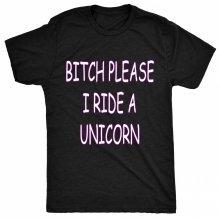 8TN bitch please I ride a Unicorn Womens T Shirt