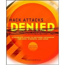 Hack Attacks Denied: A Complete Guide to Network Lockdown for UNIX, Windows, and Linux