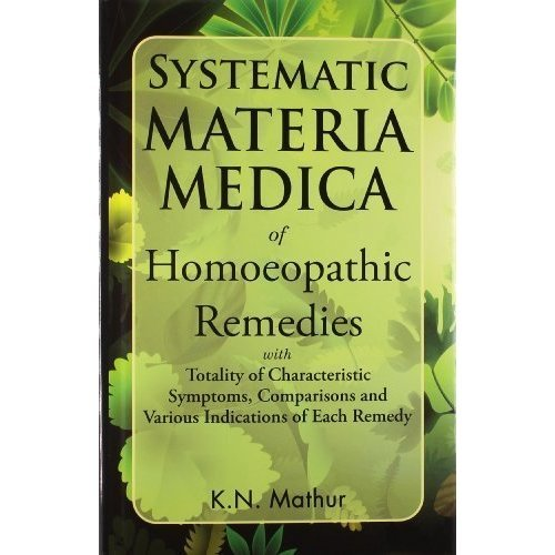Systematic Materia Medica of Homoeopathic Remedies [Jan 01, 2003] Mathur, K. N.