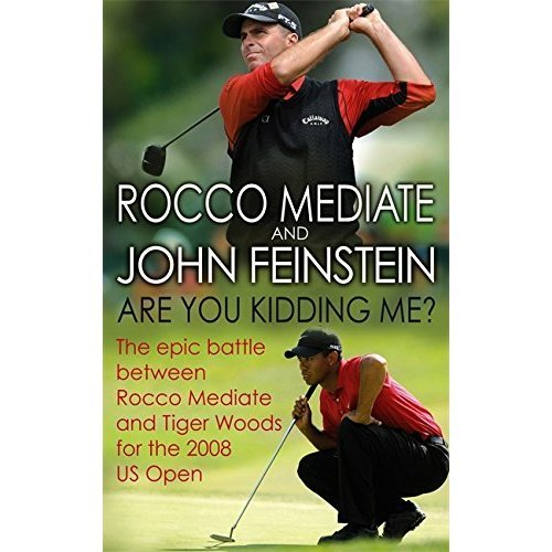 Are You Kidding Me?: The epic battle between Rocco Mediate and Tiger Woods for the 2008 US Open