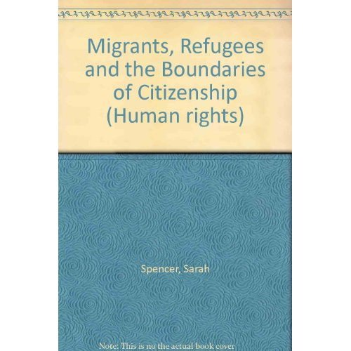 Migrants, Refugees and the Boundaries of Citizenship (Human rights)