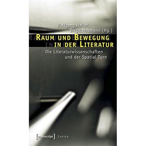 Raum und Bewegung in der Literatur: Die Literaturwissenschaften und der Spatial Turn