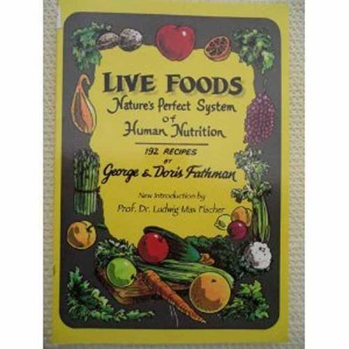Live Foods: Nature's Perfect System of Human Nutrition