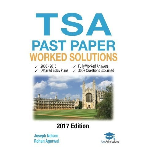 TSA Past Paper Worked Solutions: 2008 - 2016, Fully worked answers to 450+ Questions, Detailed Essay Plans, Thinking Skills Assessment Cambridge &...