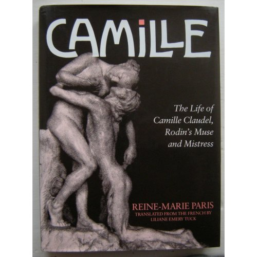 Camille: Life of Camille Claudel, Rodin's Muse and Mistress