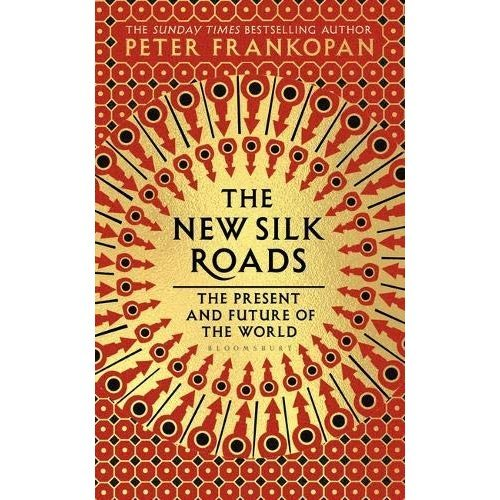 The New Silk Roads: The Present and Future of the World: Follow-up to: The Silk Roads