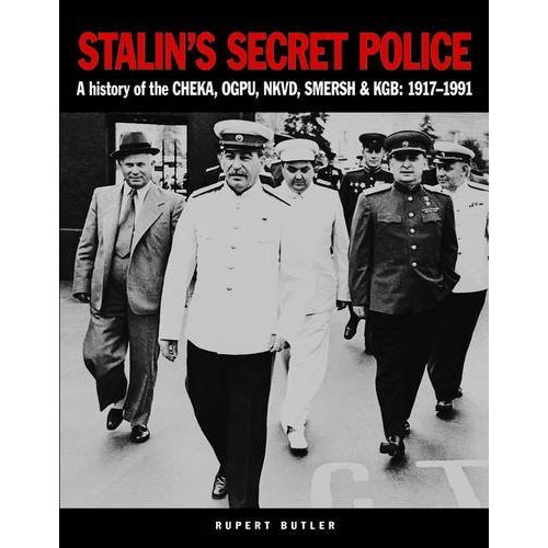 Stalin's Secret Police: A history of the CHEKA, OGPU, NKVD, SMERSH & KGB: 1917–1991 (Military Classics)