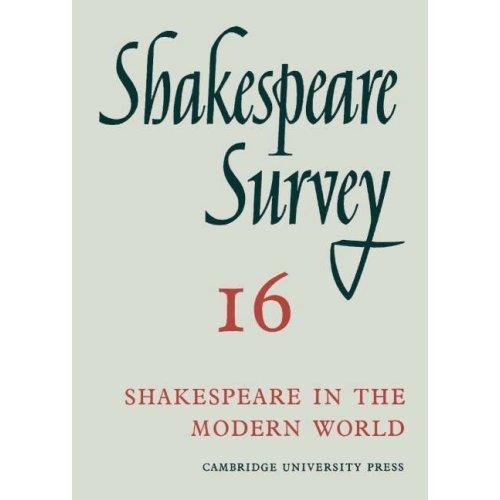 Shakespeare Survey: Volume 16, Shakespeare in the Modern World: v. 16